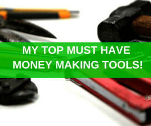 My Must Have Money Making Tools!