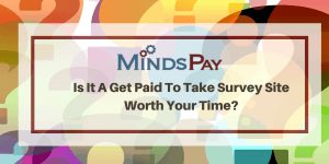 MindsPay Review: Is It Real or A Survey Taking Scam To Avoid?