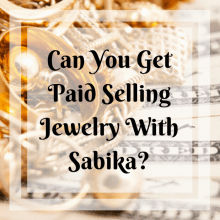 Can You Get Paid Selling Jewelry With Sabika?