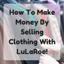 How To Make Money By Selling Clothing With LuLaRoe