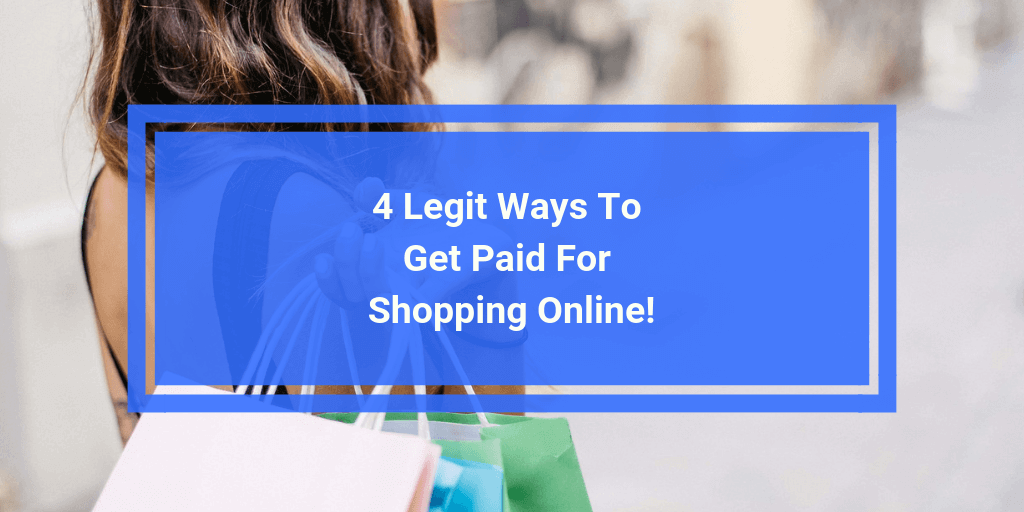 4 Legit Ways To Get Paid For Shopping Online