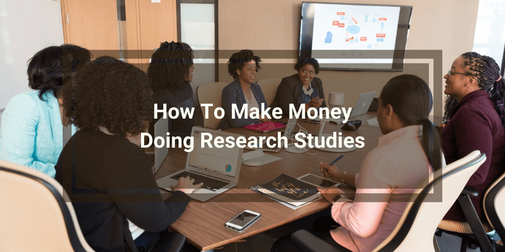 How To Make Money Doing Research Studies (1)