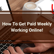 How To Get Paid Weekly Working Online!